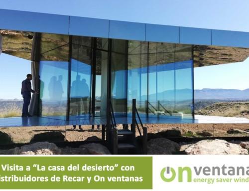 Distribuidores de Recar y OnVentanas visitan La casa del desierto